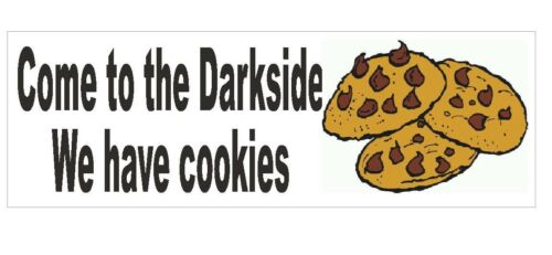 Come to the Darkside We have Cookies Bumper Sticker or Helmet Sticker D387