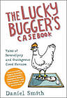 The Lucky Bugger's Casebook: Tales of Serendipity and Outrageous Good Fortune by Daniel Smith (Paperback, 2010)