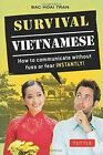 Survival Vietnamese: How to Communicate Without Fuss or Fear - Instantly!: Vietnamese Phrasebook by Bac Hoai Tran (Paperback, 2015)