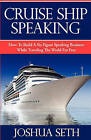 Cruise Ship Speaking: How to Build a Six Figure Speaking Business While Traveling the World for Free by Joshua Seth (Paperback / softback, 2010)