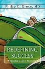 Redefining Success Working Close to Home 9780595365678 by Philip C Groce