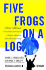 Five Frogs on a Log: A CEO's Field Guide to Accelerating the Transition in Mergers, Acquisition and Gut Wrenching Change by Mark L. Feldman, Michael F. Spratt (Paperback, 2001)