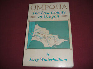 Umpqua: The Lost Country of Oregon by Jerry Winterbotham Signed 1st Edition