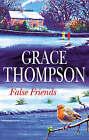 False Friends by Grace Thompson (Hardback, 2006)