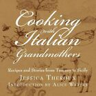 Cooking with Italian Grandmothers : Recipes and Stories from Tuscany to Sicily by Jessica Theroux (2010, Hardcover)