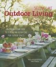 Selina Lake Outdoor Living: An Inspirational Guide to Styling and Decorating Your Outdoor Spaces by Selina Lake (Hardback, 2014)