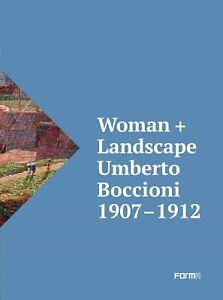 Woman + Landscape. Umberto Boccioni 1907-1912. Ediz.italiana e inglese-sigillato