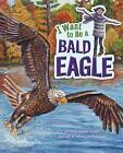 I Want to be a Bald Eagle by Thomas Kingsley Troupe (Paperback, 2015)