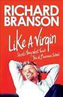 Like a Virgin: Secrets They Won't Teach You at Business School by Sir Richard Branson (Paperback / softback)