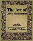 The Art of Cross Examination by L Wellman Francis L Wellman, Francis L Wellman (Paperback / softback, 2006)
