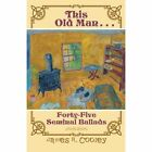 This Old Man . . .: Forty-Fiveseminal Ballads by James R Cooley (Paperback / softback, 2015)