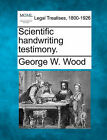 Scientific Handwriting Testimony. by George W Wood (Paperback / softback, 2010)