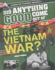 Did Anything Good Come Out of the Vietnam War? by Philip Steele (Hardback, 2016)