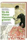 Wo die Wiener Mammuts grasten von Mathias Harzhauser und Thomas Hofmann (2016, Gebundene Ausgabe)