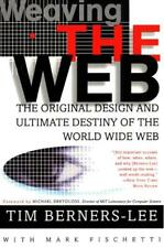 Weaving the Web : The Original Design and Ultimate Destiny of the World Wide Web by Tim Berners-Lee (2000, Paperback)