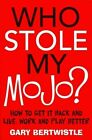 Who Stole My Mojo?: How to Get it Back and Live, Work and Play Better by Gary Bertwistle (Paperback, 2008)
