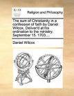 The Sum of Christianity in a Confession of Faith by Daniel Wilcox. Deliver'd at His Ordination to the Ministry. September 15. 1703.... by Daniel Wilcox (Paperback / softback, 2010)