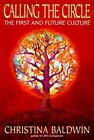 Calling the Circle: The First and Future Culture by Christina Baldwin (Paperback, 1920)