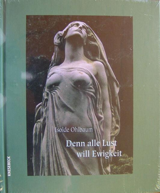 Denn alle Lust will Ewigkeit von Isolde Ohlbaum