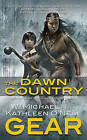 The Dawn Country: A People of the Longhouse Novel by W Michael Gear, Kathleen O'Neal Gear (Paperback / softback)