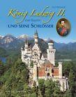 König Ludwig II. von Bayern und seine Schlösser von Paul Wietzorek (2011, Gebundene Ausgabe)