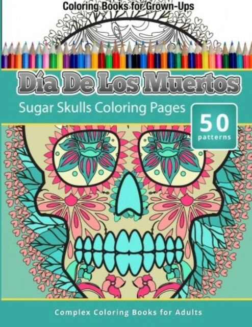 Dia De Los Muertos Sugar Skulls Coloring Pages Books For GrownUps