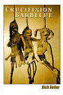 Crucifixion Barbecue by Richard J Heller (Paperback / softback, 2001)