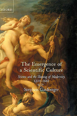 The Emergence of a Scientific Culture: Science and the Shaping of Modernity...