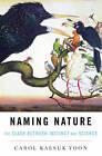 Naming Nature: The Clash Between Instinct and Science by Carol Kaesuk Yoon (Hardback, 2010)
