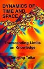 Dynamics of Time and Space: Transcending Limits on Knowledge by Tarthang Tulku (Paperback, 1994)