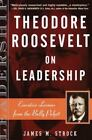On Leadership: Theodore Roosevelt on Leadership : Executive Lessons from the Bully Pulpit by James M. Strock (2003, Paperback)