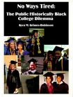 No Ways Tired The Public Historically Black College Dilemma by Kyra M. Grim