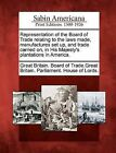 Representation of the Board of Trade Relating to the Laws Made, Manufactures Set Up, and Trade Carried On, in His Majesty's Plantations in America. by Gale, Sabin Americana (Paperback / softback, 2012)
