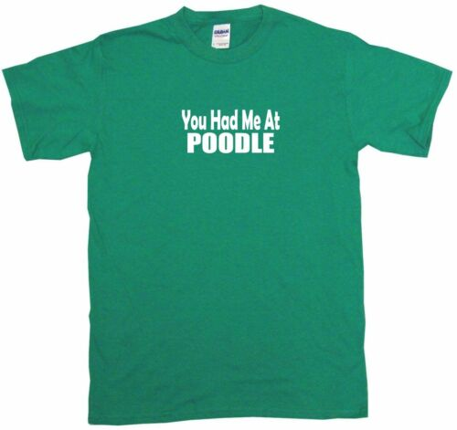 You Had Me At Poodle Mens Tee Shirt Pick Size /& Color Small 6XL