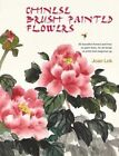 Chinese Brush Painted Flowers: 35 Beautiful Flowers and How to Paint Them, for All Levels of Artist from Beginner Up by Joan Lok (Paperback, 2014)