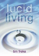 Lucid Living: A Book You Can Read in One Hour That Will Turn Your World Inside