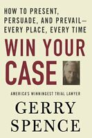 Win Your Case: How To Present, Persuade, And Prevail--every Place, Every Time By on sale