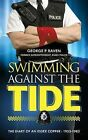 Swimming Against the Tide: The Diary of an Essex Copper - 1953-1983 by George P. Raven (Paperback, 2014)