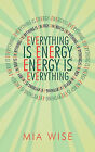 Everything Is Energy: Energy Is Everything by Mia Wise (Paperback / softback, 2010)