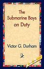 The Submarine Boys on Duty by Victor G Durham (Hardback, 2006)