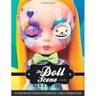 The Doll Scene: An International Collection of Crazy, Cool, Custom-Designed Dolls by Louis Bou (Paperback, 2014)
