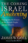 The Coming Israel Awakening: Gazing into the Future of the Jewish People and the Church by James W. Goll (Paperback, 2009)