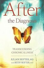 After the Diagnosis: Transcending Chronic Illness - New - Seifter, Julian - Hard