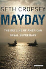 Mayday: The Decline of American Naval Supremacy by Seth Cropsey (Hardback, 2013)