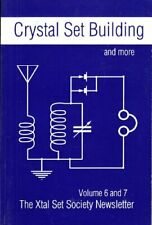 Crystal Set Building and More Vol. 6 & 7 : The Xtal Set Society Newsletter by Xtal Set Society/midnightscience.com Staff (1998, Paperback)