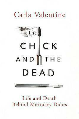 1 of 1 - The Chick and the Dead: Life and Death Behind Mortuary Doors by Carla Valentine