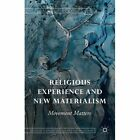 Religious Experience and New Materialism: Movement Matters: 2015 by Palgrave Macmillan (Hardback, 2015)