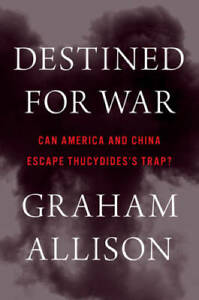 Destined for War: Can America and China Escape Thucydides's Trap? - VERY GOOD