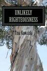 Unlikely Righteousness by Tina Kowalski (Paperback / softback, 2016)