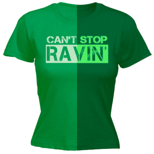 Glow In The Dark Cant Stop Ravin WOMENS T-SHIRT Rave Outfit Funny birthday gift